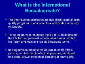 What is the International Baccalaureate The International Baccalaureate