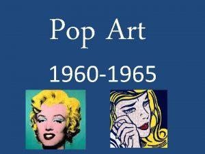 Pop Art 1960 1965 Pop Art was first