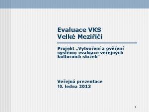 Evaluace VKS Velk Mezi Projekt Vytvoen a oven