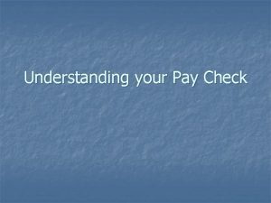 Understanding your Pay Check Understanding Your Paycheck WOODEN