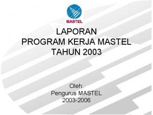 LAPORAN PROGRAM KERJA MASTEL TAHUN 2003 Oleh Pengurus