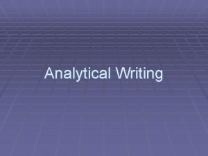 Analytical Writing What is Analytical Writing Analytical writing