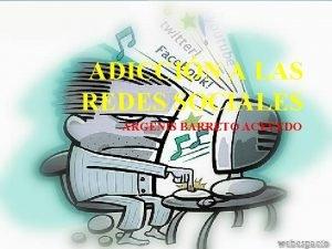 ADICCIN A LAS REDES SOCIALES ARGENIS BARRETO ACEVEDO