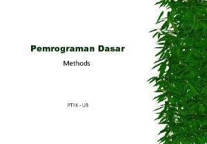 Pemrograman Dasar Methods PTIIK UB Defining Methods The