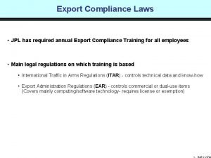Export Compliance Laws JPL has required annual Export