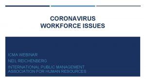 CORONAVIRUS WORKFORCE ISSUES ICMA WEBINAR NEIL REICHENBERG INTERNATIONAL