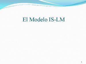 El Modelo ISLM 1 Introduccin El modelo ISLM
