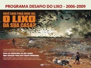 PROGRAMA DESAFIO DO LIXO 2006 2009 ALTO GRAU