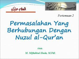 Pertemuan 2 Permasalahan Yang Berhubungan Dengan Nuzul alQuran
