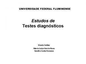 UNIVERSIDADE FEDERAL FLUMINENSE Estudos de Testes diagnsticos Gisele
