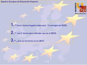 Espacio Europeo de Educacin Superior 1 Como hemos
