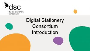 Digital Stationery Consortium Introduction IntroductionRoles in DSC Board