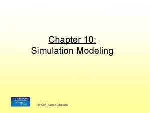 Chapter 10 Simulation Modeling 2007 Pearson Education Simulation