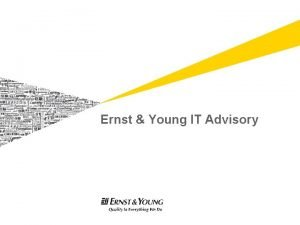 Ernst Young IT Advisory EY Overview EY Advisory