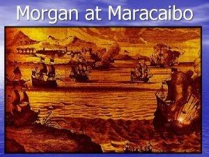 Morgan at Maracaibo Morgan retuned to Jamaica instructed