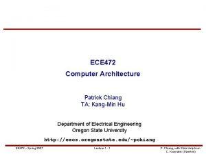 ECE 472 Computer Architecture Patrick Chiang TA KangMin