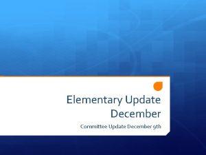Elementary Update December Committee Update December 9 th