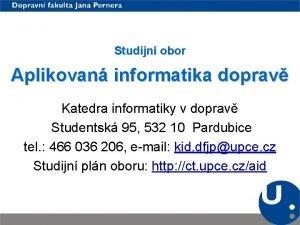 Studijn obor Aplikovan informatika doprav Katedra informatiky v