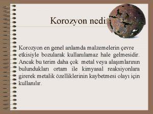 Korozyon nedir Korozyon en genel anlamda malzemelerin evre