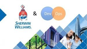 Dev Ops Introduction to SherwinWilliams Dev Ops Introduction