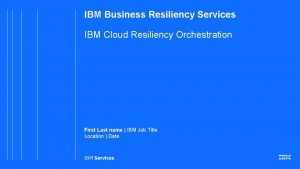 IBM Business Resiliency Services IBM Cloud Resiliency Orchestration