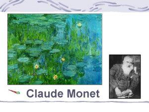 Claude Monet Monet was born in November 1840