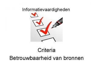 Informatievaardigheden Criteria Betrouwbaarheid van bronnen Beoordelen en selecteren