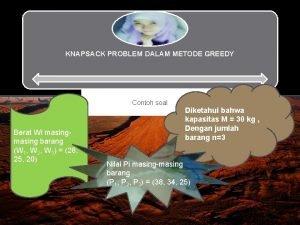 KNAPSACK PROBLEM DALAM METODE GREEDY Contoh soal Berat