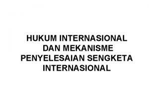 HUKUM INTERNASIONAL DAN MEKANISME PENYELESAIAN SENGKETA INTERNASIONAL Pengertian