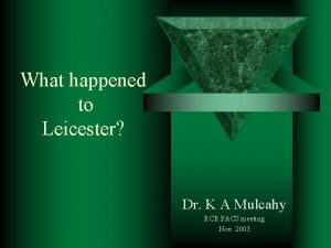 What happened to Leicester Dr K A Mulcahy