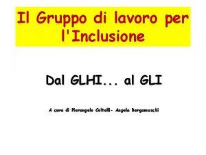 Il Gruppo di lavoro per lInclusione Dal GLHI