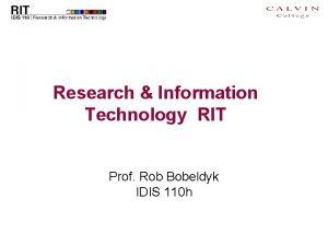 Research Information Technology RIT Prof Rob Bobeldyk IDIS