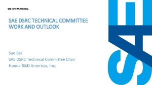 SAE INTERNATIONAL SAE DSRC TECHNICAL COMMITTEE WORK AND