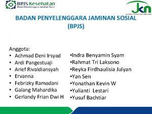 BADAN PENYELENGGARA JAMINAN SOSIAL BPJS Anggota Achmad Deni
