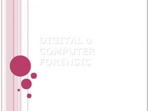 DIGITAL o COMPUTER FORENSIC Laccezione Digital Forensic o