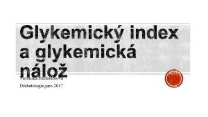 Veronika Suchodolov Diabetologie jaro 2017 DEFINICE GI plocha