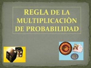 REGLA DE LA MULTIPLICACIN DE PROBABILIDAD Las reglas