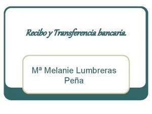 Recibo y Transferencia bancaria M Melanie Lumbreras Pea
