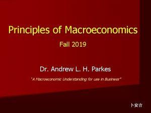 Principles of Macroeconomics Fall 2019 Dr Andrew L