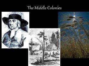The Middle Colonies The Middle Colonies The Middle