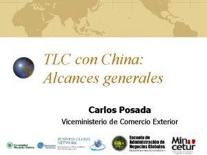 TLC con China Alcances generales Carlos Posada Viceministerio