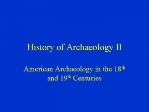 History of Archaeology II American Archaeology in the