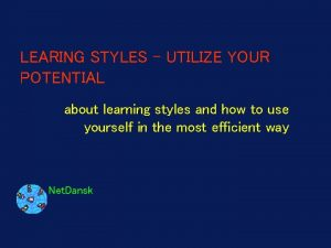 LEARING STYLES UTILIZE YOUR POTENTIAL about learning styles