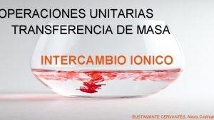 OPERACIONES UNITARIAS TRANSFERENCIA DE MASA INTERCAMBIO IONICO BUSTAMANTE