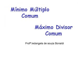 Mnimo Mltiplo Comum Mximo Divisor Comum Prof Iedangela