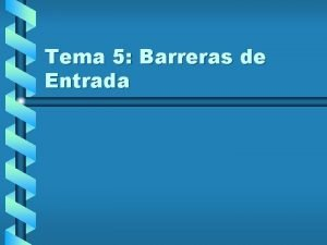 Tema 5 Barreras de Entrada Barreras de entrada