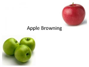 Apple Browning Questions How many different types of