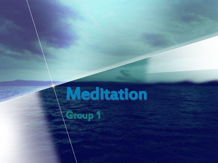 Meditation Group 1 What is Meditation A mental