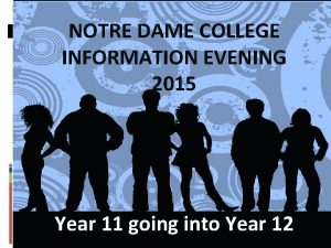 NOTRE DAME COLLEGE INFORMATION EVENING 2015 Year 11