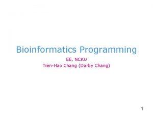 Bioinformatics Programming EE NCKU TienHao Chang Darby Chang